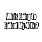 401k Bailout Joke shirts and apparel