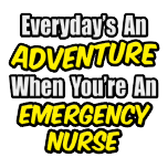 Funny emergency nurse shirts and gifts. ER nurse apparel and t-shirts.