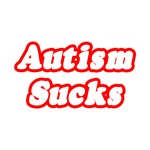 'Autism Sucks' shirts and gifts