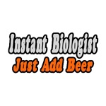 'Instant Biologist. Just Add Beer' shirts and gifts for biologists