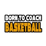 'Born to Coach Basketball' basketball coach shirts and gifts