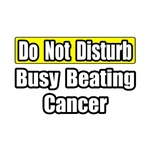 'Do Not Disturb. Busy Beating Cancer' shirts and gifts