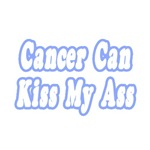 'Cancer Can Kiss My Ass' cancer shirts and gifts