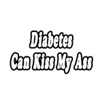 'Diabetes Can Kiss My Ass' shirts and gifts