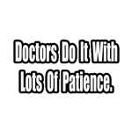 'Doctors Do It With Lots of Patience' doctor joke shirts and gifts