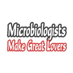 'Microbiologists Make Great Lovers' shirts and apparel