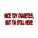 'Nice Try Diabetes, But I'm Still Here' shirts and gifts