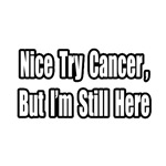 'Nice Try Cancer, But I'm Still Here' proud cancer survivor shirts and gifts
