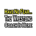 'Have No Fear, Wrestling Coach is Here' shirts and gifts