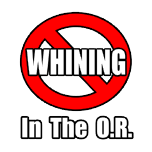 No Whining In The O.R. Funny shirts and apparel for surgeons