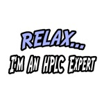 'Relax...I'm an HPLC Expert' shirts and gifts for chromatographers
