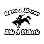 'Save a Horse, Ride a Diabetic' shirts and gifts