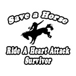 'Save a Horse, Ride a Heart Attack Survivor' shirts and apparel