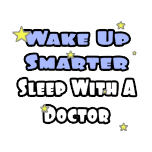 Wake up Smarter, Sleep With a Doctor. Funny doctor t-shirts and gifts.