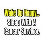 'Wake Up Happy...Sleep With a Cancer Survivor' shirts and gifts