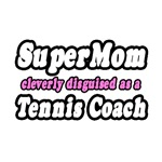 'Super Mom...Tennis Coach' tennis coach shirts and gifts