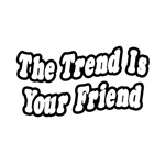 'Trend is Your Friend' shirts and gifts for trend traders