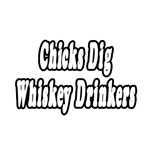 'Chicks Dig Whiskey Drinkers' shirts and gifts for whiskey lovers