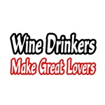 'Wine Drinkers Make Great Lovers' wine drinking shirts and gifts
